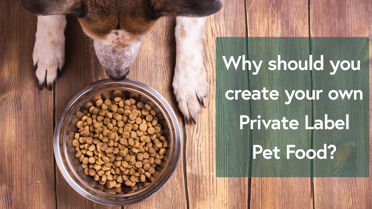 Why should you create your own Private Label pet food?